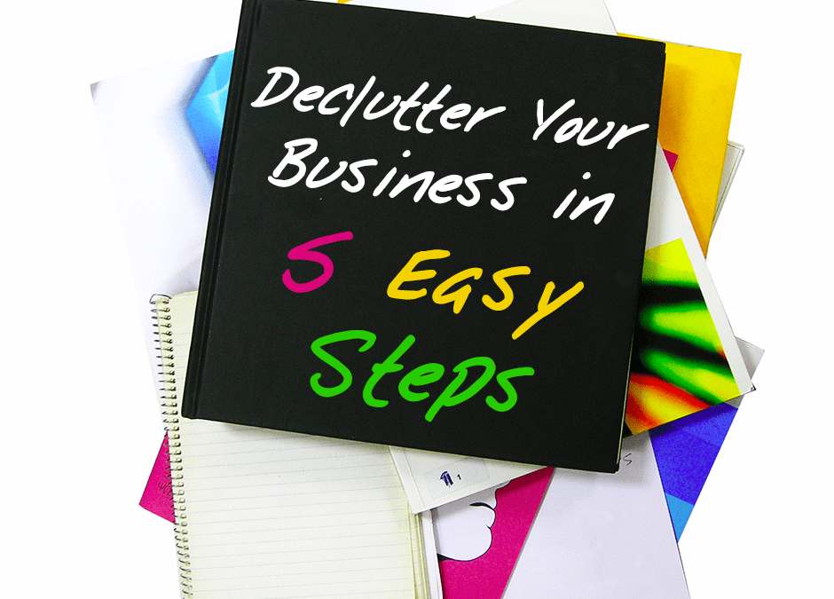 Declutter Your Business in 5 Easy Steps