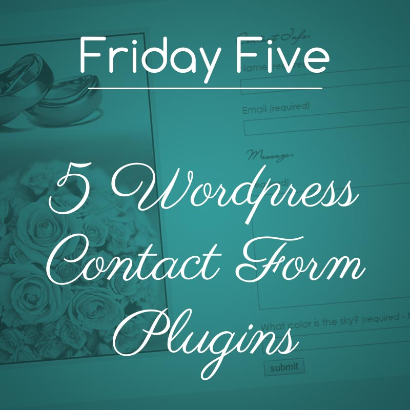 Friday Five: WordPress Contact Form Plugins