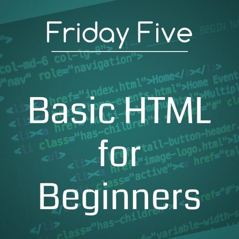 Friday Five: 5 Basic HTML Tips for Beginners