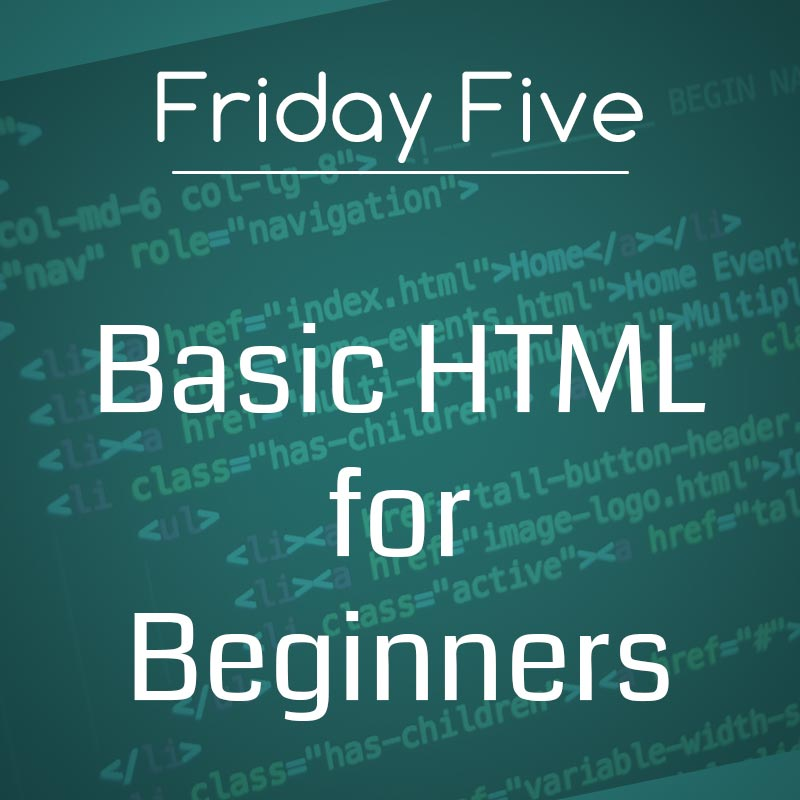 Friday Five: Basic HTML for Beginners